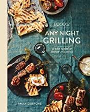 Food52 Any Night Grilling: 60 Ways to Fire Up Dinner (and More) [A Cookbook]