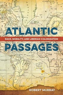 Atlantic Passages: Race, Mobility, and Liberian Colonization