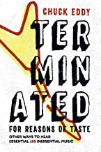 Terminated for Reasons of Taste: Other Ways to Hear Essential and Inessential Music