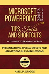Microsoft PowerPoint 2016 2013 2010 2007 Tips Tricks and Shortcuts: Presentations, Special Effects and Animations in 25 Mini-Lessons Kindle Edition