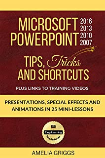 Microsoft PowerPoint 2016 2013 2010 2007 Tips Tricks and Shortcuts: Presentations, Special Effects and Animations in 25 Mi...