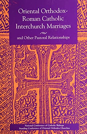 Oriental Orthodox-Roman Catholic Interchurch Marriages & Other Pastoral Relationships: And Other Pastoral Relationships