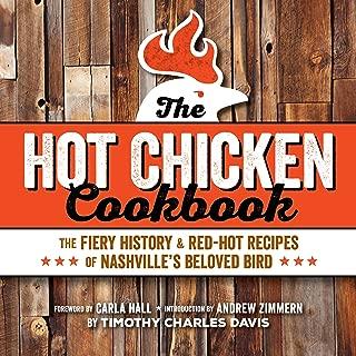 Hot Chicken Cookbook: The Fiery History & Red-Hot Recipes of Nashville's Beloved Bird