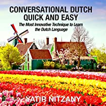 Conversational Dutch Quick and Easy: The Most Innovative Technique to Learn the Dutch Language