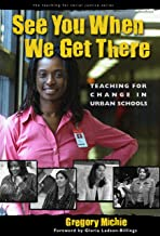 See You When We Get There: Young Teachers Working for Change (The Teaching for Social Justice Series)