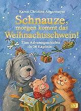 Schnauze, morgen kommt das Weihnachtsschwein!: Eine Adventsgeschichte in 24 Kapiteln (Die Schnauze-Reihe 5) (German Edition)