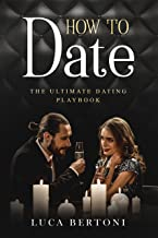 How to Date: The Ultimate Dating Playbook