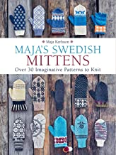 Maja's Swedish Mittens: Over 35 Imaginative Patterns to Knit