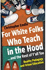 For White Folks Who Teach in the Hood... and the Rest of Y'all Too: Reality Pedagogy and Urban Education (Race, Education, and Democracy) Kindle Edition