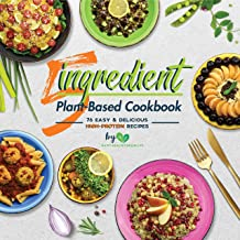 5-Ingredient Plant-Based Cookbook: 76 Easy & Delicious High-Protein Recipes
