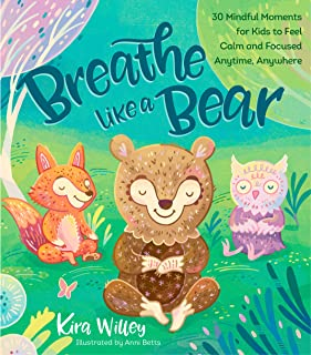 Best Breathe Like a Bear: 30 Mindful Moments for Kids to Feel Calm and Focused Anytime, Anywhere Review