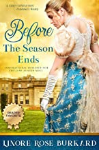 Before the Season Ends: A Christian Romance Novel of Regency England, Book One (The Regency Trilogy 1)