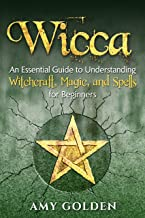 Wicca: An Essential Guide to Understanding Witchcraft, Magic, and Spells for Beginners