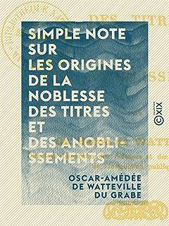 Simple note sur les origines de la noblesse des titres et des anoblissements (French Edition)