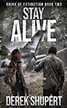 Stay Alive: A Post-Apocalyptic Survival Thriller (Brink of Extinction Book 2)
