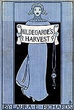 Hildegarde's harvest (Works of Laura Elizabeth Howe Richards Book 5)