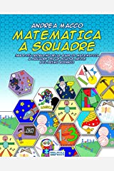 Matematica a Squadre: 366 e più problemi delle gare di matematica a squadre per le scuole medie e il primo biennio (Italian Edition) Kindle Edition