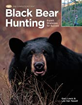 Black Bear Hunting: Expert Strategies for Success (The Complete Hunter)