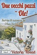 Due vecchi pazzi - Olé!: Un altro pezzo di vita in Andalusia (Italian Edition)