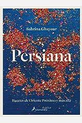 Persiana: Recetas de Oriente Próximo y más allá / Persiana: Recipes from the Mid dle East & beyond Hardcover