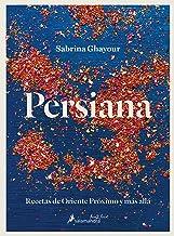Persiana: Recetas de Oriente Próximo y más allá / Persiana: Recipes from the Mid dle East & beyond