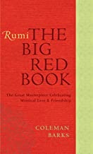 Rumi: The Big Red Book: The Great Masterpiece Celebrating Mystical Love and Friendship