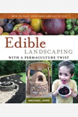 EDIBLE LANDSCAPING WITH A PERMACULTURE TWIST: HAVE YOUR YARD AND EAT IT TOO Kindle Edition
