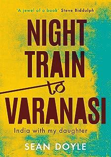 Night Train to Varanasi: India with my daughter