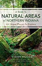A Guide to Natural Areas of Northern Indiana: 125 Unique Places to Explore (Indiana Natural Science)