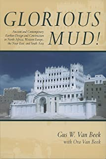 Glorious Mud!: Ancient and Contemporary Earthen Design and Construction in North Africa, Western Europe, the Near East, an...