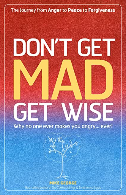 Dont Get Mad Get Wise: Why No One Ever M: Why no one ever makes you angry! (English Edition)