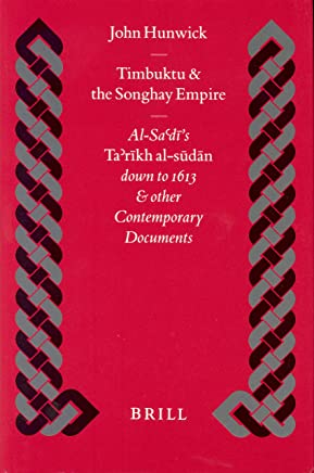 Timbuktu and the Songhay Empire: Al-Sa`Di's Ta'Rikh Al-Sudan Down to 1613 and Other Contemporary Documents