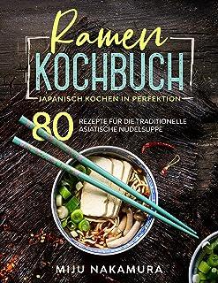Ramen Kochbuch: Japanisch Kochen in Perfektion. 80 Rezepte f