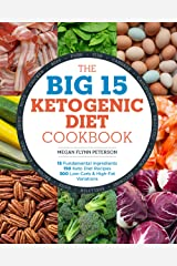 The Big 15 Ketogenic Diet Cookbook: 15 Fundamental Ingredients, 150 Keto Diet Recipes, 300 Low-Carb and High-Fat Variations Kindle Edition