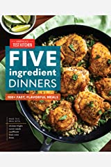 Five-Ingredient Dinners: 100+ Fast, Flavorful Meals Kindle Edition