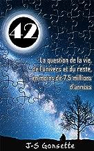 42: La question de la vie, de l'univers et du reste, en moins de 7,5 millions d'années (French Edition)
