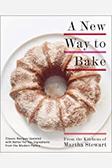 A New Way to Bake: Classic Recipes Updated with Better-for-You Ingredients from the Modern Pantry: A Baking Book Kindle Edition