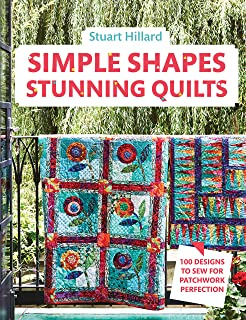 Simple Shapes, Stunning Quilts: 100 Designs to Sew for Patchwork Perfection