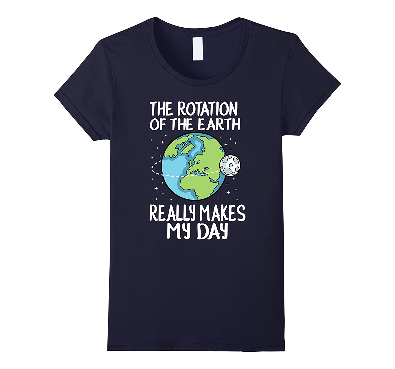 Rotation of the Earth Makes My Day Funny Science Shirt-Loveshirt