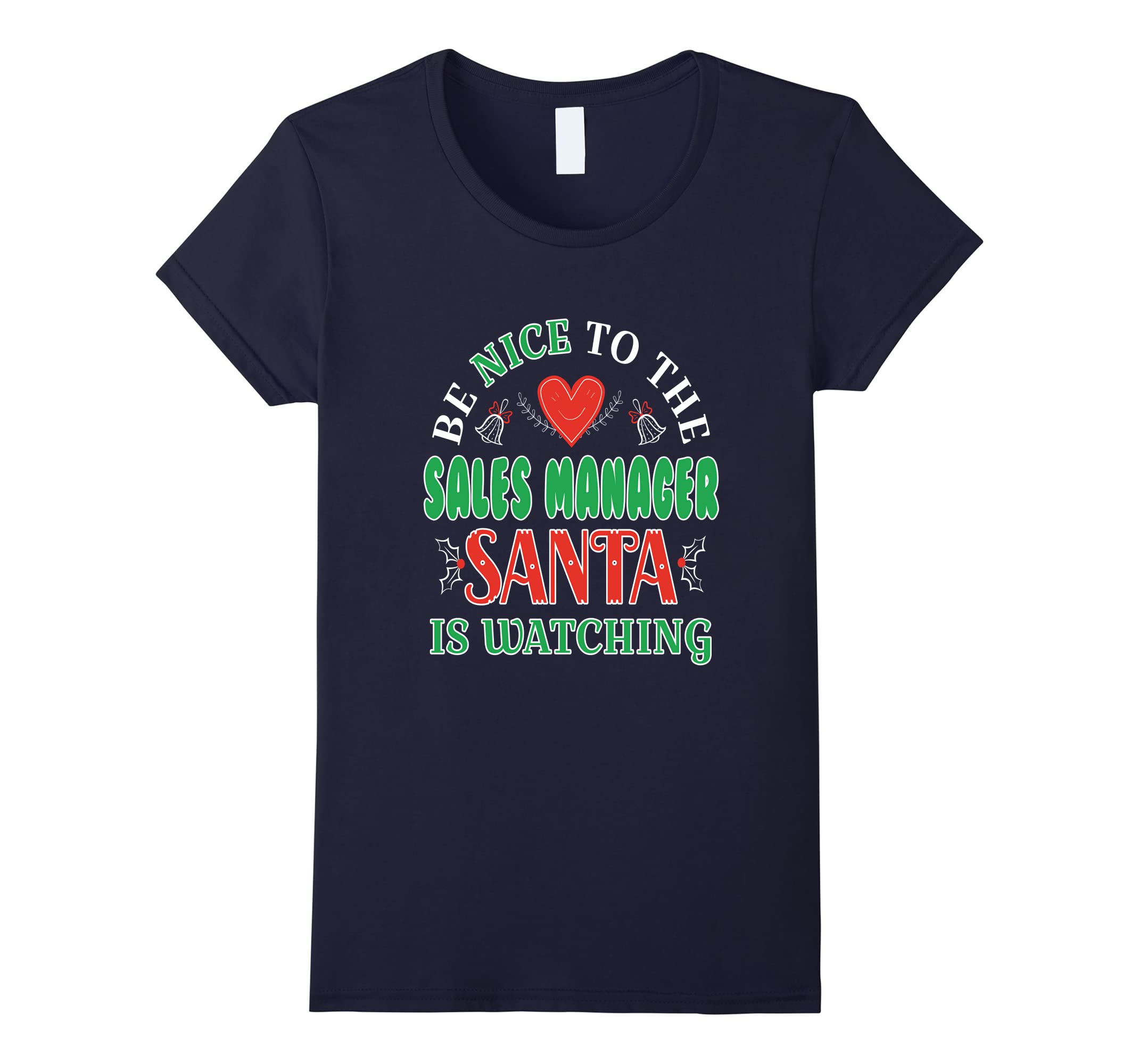 Funny Be Nice To The Sales Manager Santas Watching T-shirt
