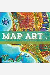 Map Art Lab: 52 Exciting Art Explorations in Map Making, Imagination, and Travel (Lab Series) Kindle Edition