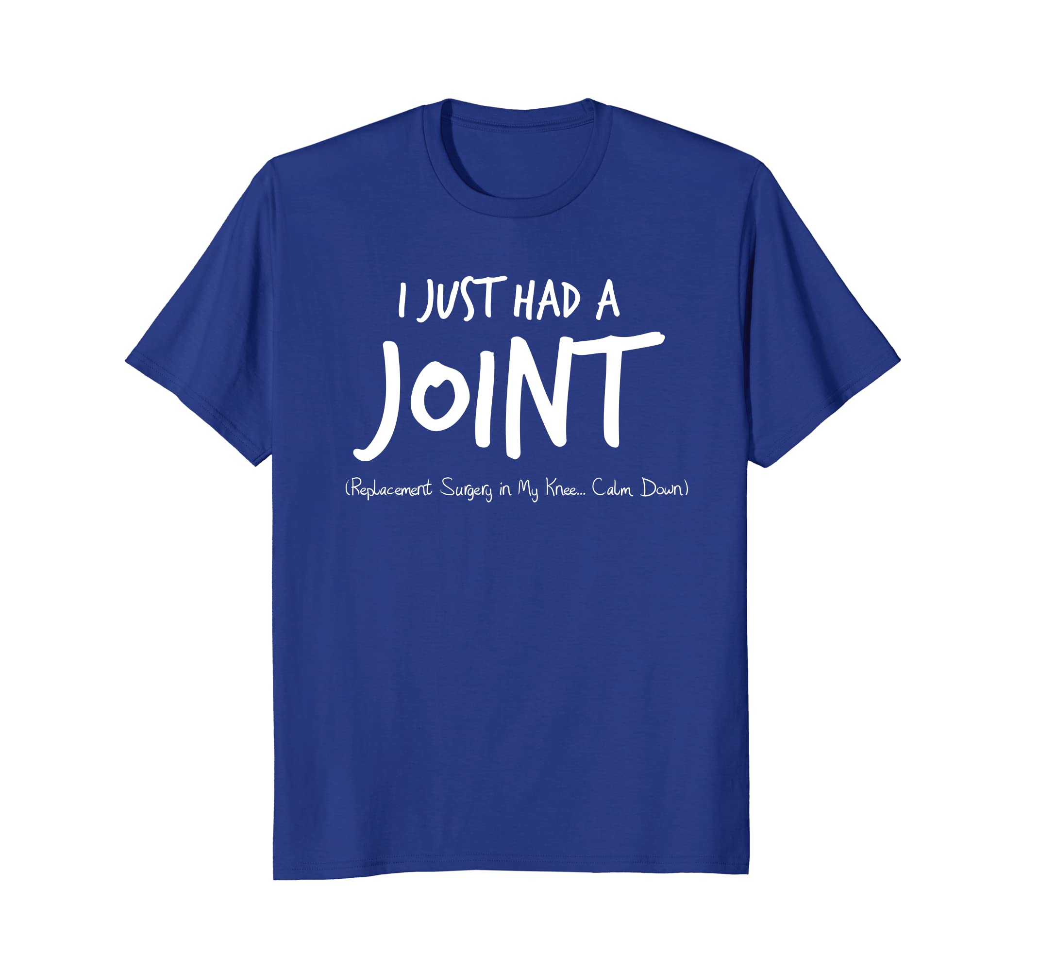 93eeeeef6 Amazon.com: I Just Had A Joint Replacement Surgery In My Knee T-Shirt:  Clothing