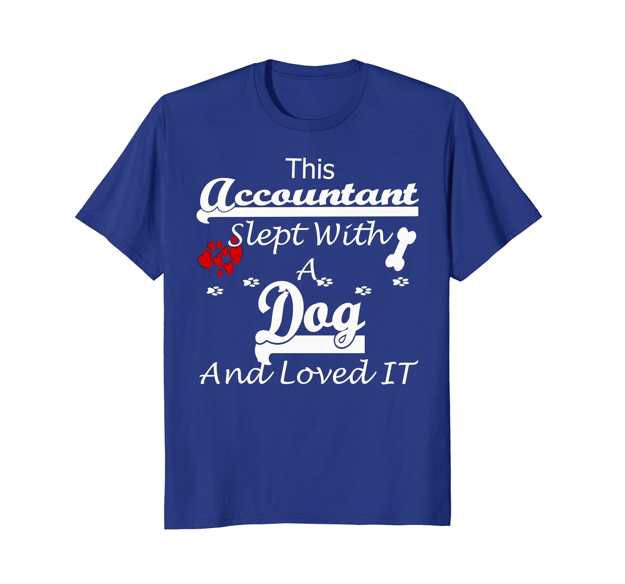 Accountant Slept With A Dog and Loved It Funny Tshirt-AZP