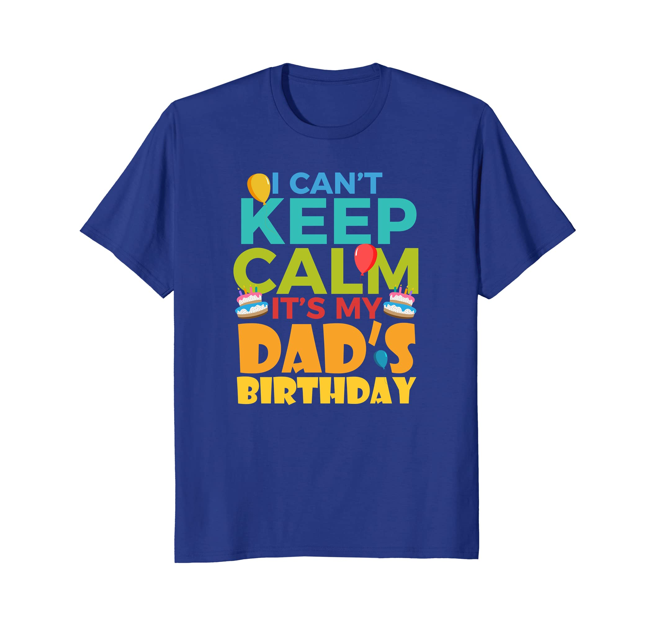 19810b6d0 I Cant Keep Calm Its My Dads Birthday Shirt Funny Daddy Tees-alottee gift