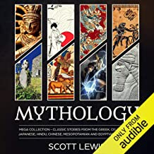 Mythology: Mega Collection: Classic Stories from the Greek, Celtic, Norse, Japanese, Hindu, Chinese, Mesopotamian and Egyp...