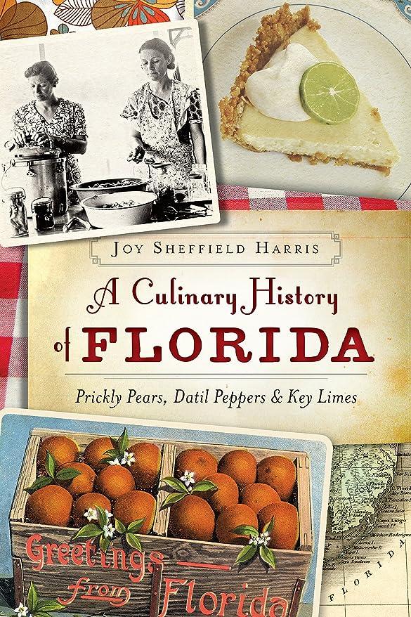 言い換えると曲げる触覚A Culinary History of Florida: Prickly Pears, Datil Peppers & Key Limes (American Palate) (English Edition)