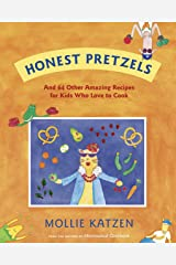 Honest Pretzels: And 64 Other Amazing Recipes for Cooks Ages 8 & Up Paperback