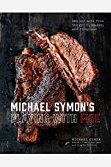 Michael Symon's Playing with Fire: BBQ and More from the Grill, Smoker, and Fireplace: A Cookbook Kindle Edition