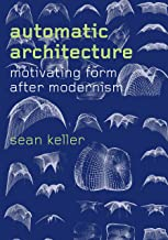 Automatic Architecture: Motivating Form after Modernism (English Edition)