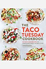 The Taco Tuesday Cookbook: 52 Tasty Taco Recipes to Make Every Week the Best Ever Kindle Edition